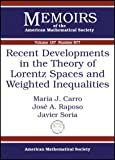 Recent Developments in the Theory of Lorentz Spaces and Weighted Inequalities, María J. Carro and José A. Raposo, 0821842374