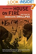 #9: House on Fire: The Fight to Eradicate Smallpox (California/Milbank Books on Health and the Public)