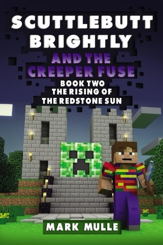 Download Scuttlebutt Brightly And The Creeper's Fuse (Book 2): The Rising of the Redstone Sun (An Unofficial Minecraft Book for Kids Ages 9 - 12 (Preteen) (Volume 2) PDF