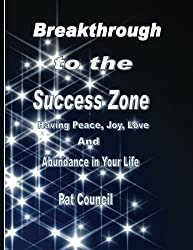 Breakthrough to the Success Zone: Having Peace, Joy, Love, and Abundance in Your Life