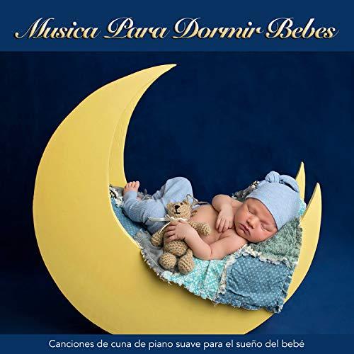 Musica Para Dormir Bebes: Canciones de cuna de piano suave para el sueño del bebé (Canciones De Cuna Musica Para Dormir Bebes)