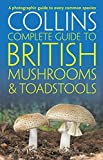 Collins Complete British Mushrooms and Toadstools: The essential photograph guide to Britain's fungi (Collins Complete Guides)