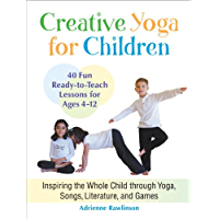 Creative Yoga for Children: Inspiring the Whole Child through Yoga, Songs, Literature, and Games (English Edition)