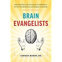 Brain Evangelists: How Psychiatry Has Convinced Us to Believe in Its Far-Fetched Science and Dubious Treatments