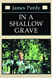 In a Shallow Grave, James Purdy, 0872862348