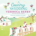 A Country Wedding: Honeycote, Book 3 Audiobook by Veronica Henry Narrated by Rachel Atkins