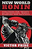 Book cover from New World Ronin: Strategies for Artists, Entrepreneurs, Rebels, Warriors and Outcasts by Victor Pride