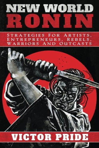 Product picture for New World Ronin: Strategies for Artists, Entrepreneurs, Rebels, Warriors and Outcasts by Victor Pride