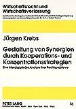 Gestaltung von Synergien durch Kooperations- und Konzentrationsstrategien: Eine interdisziplinäre Analyse ihrer Rechtsprobleme (Wirtschaftsrecht und ... Law and Economic Order) (German Edition)