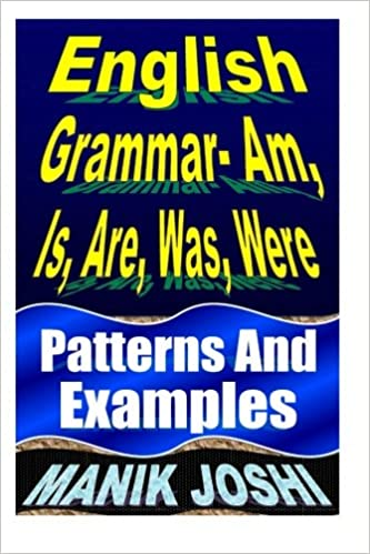English Grammar- Am, Is, Are, Was, Were: Patterns and Examples ...