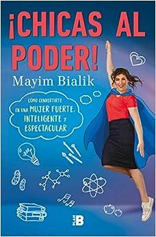 ¡chicas Al Poder!: Cómo Convertirte En Una Mujer Fuerte, Inteligente Y Espectacular por Mayim Bialik epub