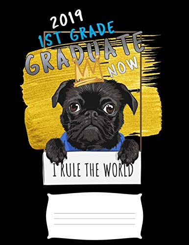 2019 1st grade graduate now i rule the world: Funny pug dog college ruled composition notebook for graduation / back to school 8.5x11]()
