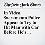 In Video, Sacramento Police Appear to Try to Hit Man with Car Before He's Fatally Shot | Christine Hauser