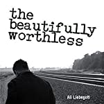 The Beautifully Worthless | Ali Liebegott