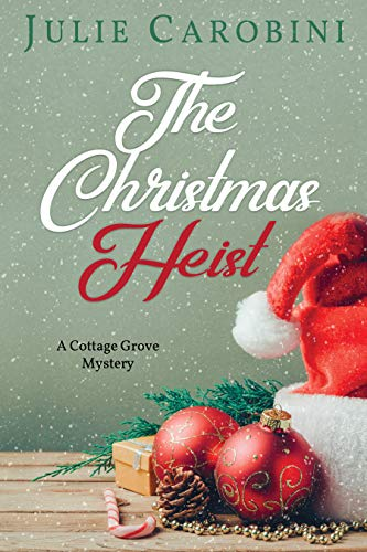 The Christmas Heist: A Cottage Grove Mystery Novella (Cottage Grove Mysteries Book 3) by [Carobini, Julie]