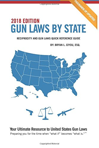 Gun Laws By State 2018 Edition: Reciprocity And Gun Laws Quick Reference Guide (Volume 7) [Bryan L. Ciyou ESQ.] (Tapa Blanda)