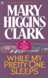 While My Pretty One Sleeps, Mary Higgins Clark, 0671673688
