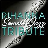 Rihanna Smooth Jazz Tribute