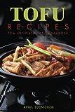 Tofu Recipes: The Ultimate Tofu Cookbook