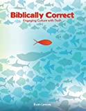 Biblically Correct: Engaging Culture with Truth