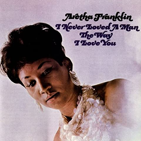I Never Loved A Man The Way I Love You (Love Songs Aretha Franklin)