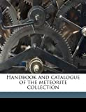 Handbook and Catalogue of the Meteorite Collection, Oliver C. 1864 Farrington and Oliver C. 1864-1933 Farrington, 1149387033