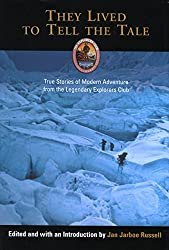 They Lived to Tell the Tale: True Stories of Modern Adventure from the Legendary Explorers Club (Explorers Club Book)