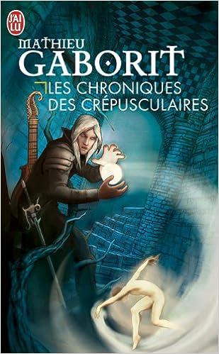 Mathieu Gaborit - Les Chroniques des Crépusculaires sur Bookys