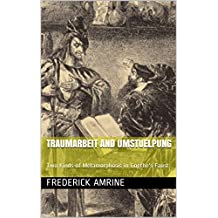 Traumarbeit and  Umstuelpung: Two Kinds of Metamorphosis in Goethe's Faust (Anthroposophical Studies Book 5)