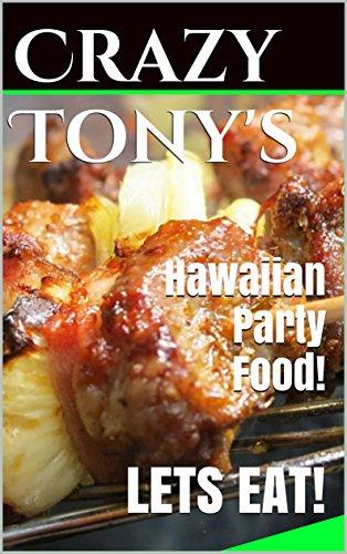Crazy Tony's - Hawaiian Party Food! / PLUS + Several exotic Hawaiian MIXED DRINKS! by Crazy Tony