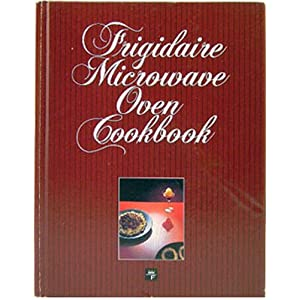 Frigidaire Microwave Oven Cookbook