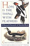 Hope Is the Thing with Feathers: A Personal  Chronicle of Vanished Birds