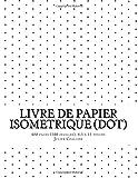 Livre de Papier Isometrique (dot): 400 pages (200 feuilles), 8,5 x 11 pouces