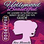 Hollywood Beautiful: The Ultimate Hollywood Celebrity Beauty Secrets and Tips Guide | Neo Monefa