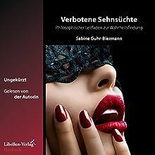 Verbotene Sehnsüchte: Philosophischer Leitfaden zur Wahrheitsfindung Hörbuch von Sabine Guhr-Biermann Gesprochen von: Sabine Guhr-Biermann