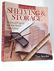Easy-To-Build Shelving & Storage: Practical Projects for the Home Workshop