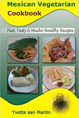 Book Mexican Vegetarian Cookbook: Fast Tasty & Mucho Healthy Recipes by Yvette san Martin (2012-03-09)