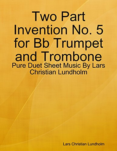 Two Part Invention No. 5 for Bb Trumpet and Trombone - Pure Duet Sheet Music By Lars Christian Lundholm