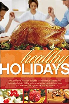 HEALTHY HOLIDAYS: A Plan to Help You Maintain Your Healthy Lifestyle Through the Holiday Season (First Place Weight Loss Program)