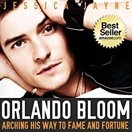 Orlando Bloom Exposed: Arching His Way to Fame and Fortune (The Incredible Hunks Book 2) by [Jayne, Jessica]