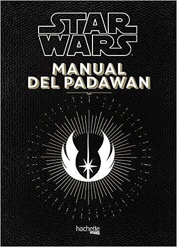 Manual del Padawan Hachette Heroes - Star Wars - Especializados: Amazon.es: Nicolas Beaujouan, Philippe Touboul, Servei Gràfic NJR: Libros