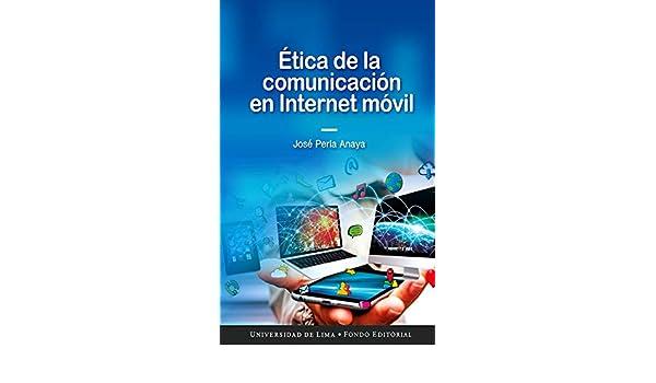 Ética de la comunicación en Internet móvil eBook: Perla Anaya, José: Amazon.es: Tienda Kindle