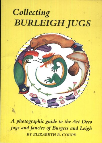 Collecting Burleigh Jugs: A Photographic Guide to the Art Deco Jugs and Fancies of Burgess and Leigh