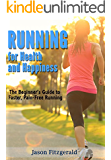 Running for Health and Happiness: The Beginner's Guide to Faster, Pain-Free Running