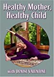 Healthy Mother, Healthy Child by Denise Valentine