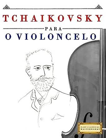 Tchaikovsky para o Violoncelo: 10 peças fáciles para o Violoncelo ...