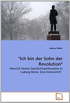 'Ich bin der Sohn der Revolution': Heinrich Heines Geschichtsphilosophie in 'Ludwig Börne. Eine Denkschrift'