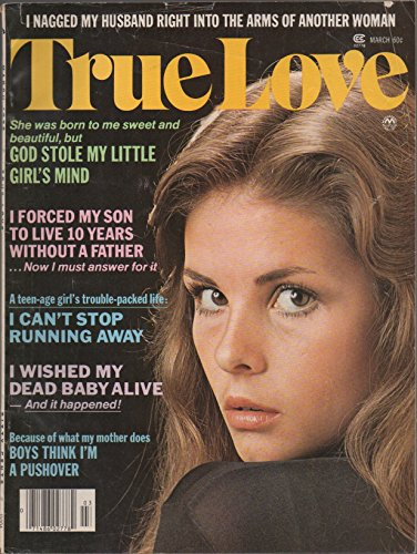Baby Girl Magazine (True Love (magazine), vol. 101, no. 3 (March 1976) (I Wished My Dead Baby Alive; God Stole My Little Girl's Mind; I Nagged My Husband Right into Another Woman's Arms; Boys Think I'm a Pushover))