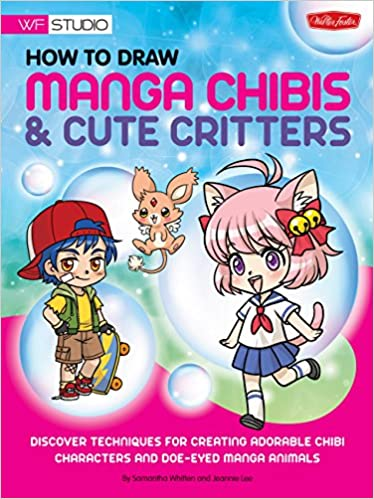 How To Draw Manga Chibis Cute Critters Discover Techniques For Creating Adorable Chibi Characters And Doe Eyed Animals Walter Foster Studio