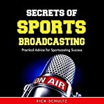 Secrets of Sports Broadcasting: Practical Advice for Sportscasting Success   Rick Schultz